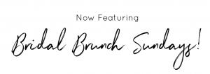 Now Featuring Bridal Brunch Event Venue